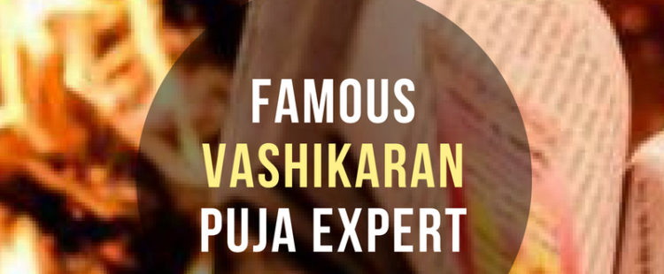 Famous Vashikaran Puja Expert